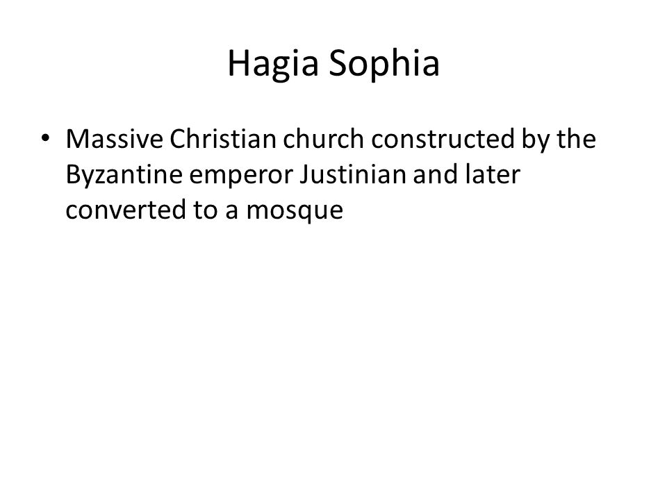 Hagia Sophia Massive Christian church constructed by the Byzantine emperor Justinian and later converted to a mosque