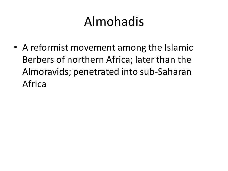 Almohadis A reformist movement among the Islamic Berbers of northern Africa; later than the Almoravids; penetrated into sub-Saharan Africa