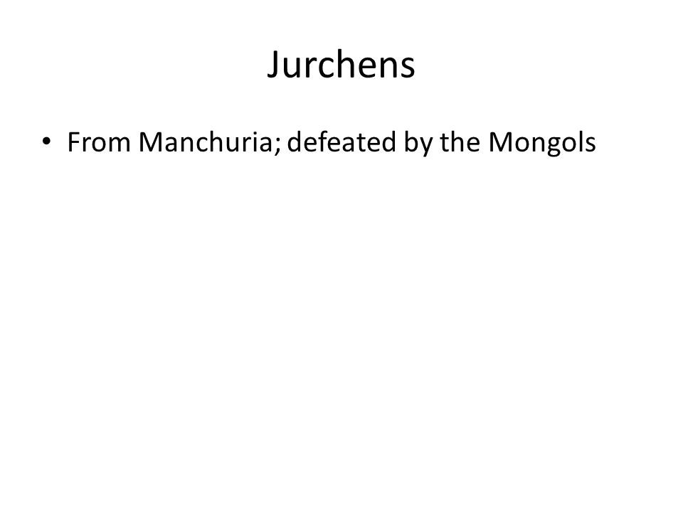 Jurchens From Manchuria; defeated by the Mongols