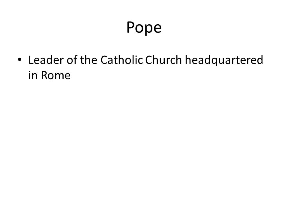 Pope Leader of the Catholic Church headquartered in Rome