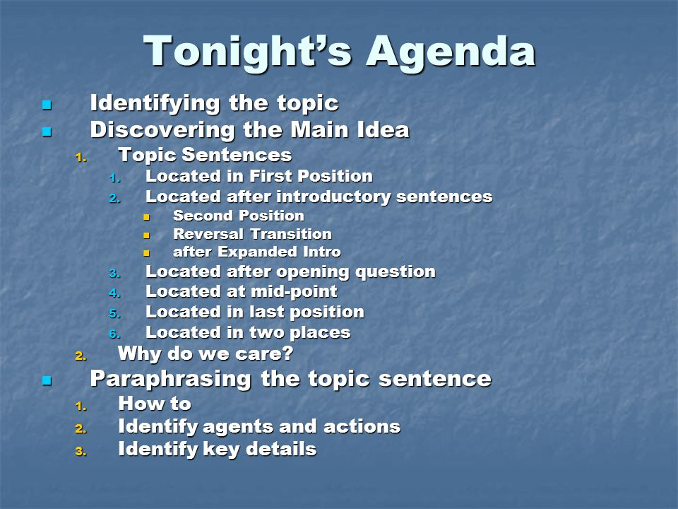 Tonight's Agenda Identifying the topic Identifying the topic Discovering the Main Idea Discovering the Main Idea 1.
