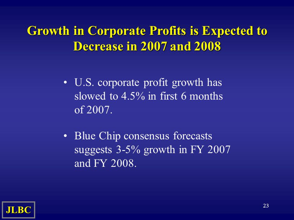 23 Growth in Corporate Profits is Expected to Decrease in 2007 and 2008 U.S.