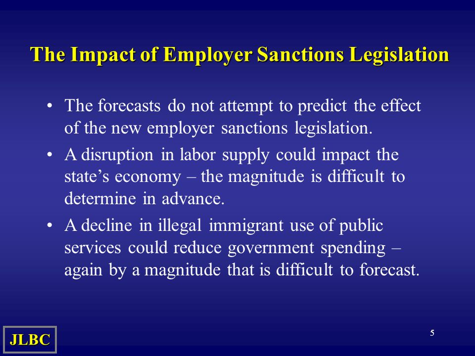 5 The Impact of Employer Sanctions Legislation The forecasts do not attempt to predict the effect of the new employer sanctions legislation.
