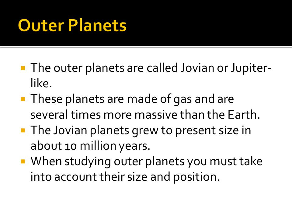  The outer planets are called Jovian or Jupiter- like.