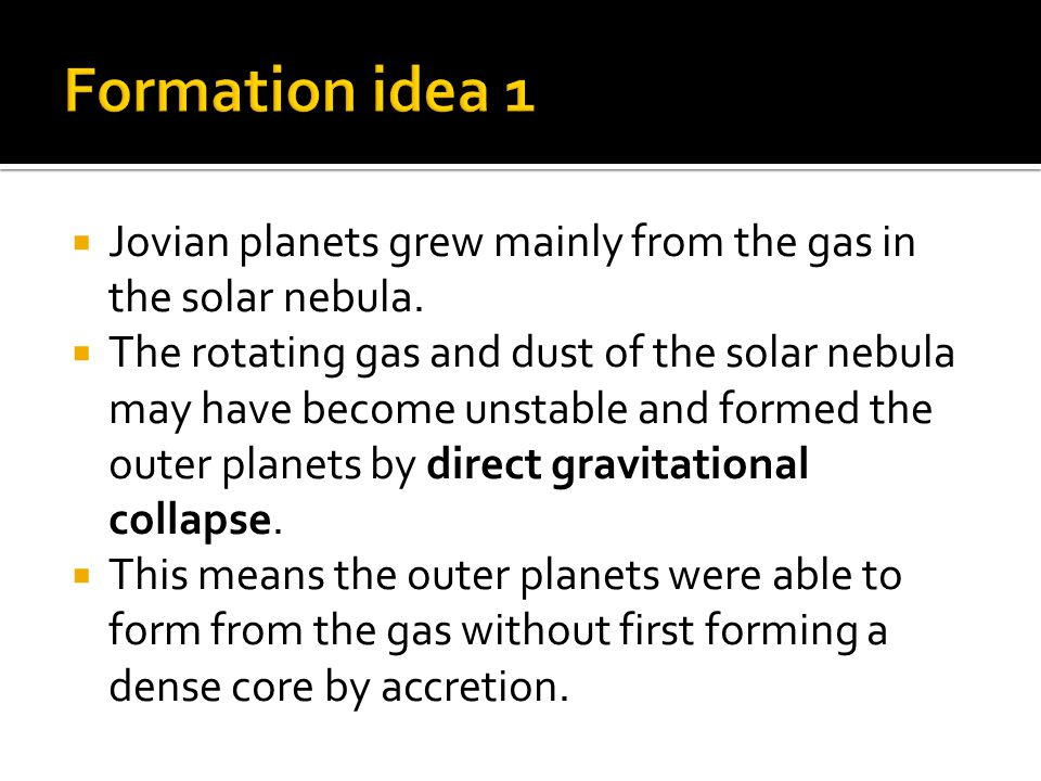  Jovian planets grew mainly from the gas in the solar nebula.