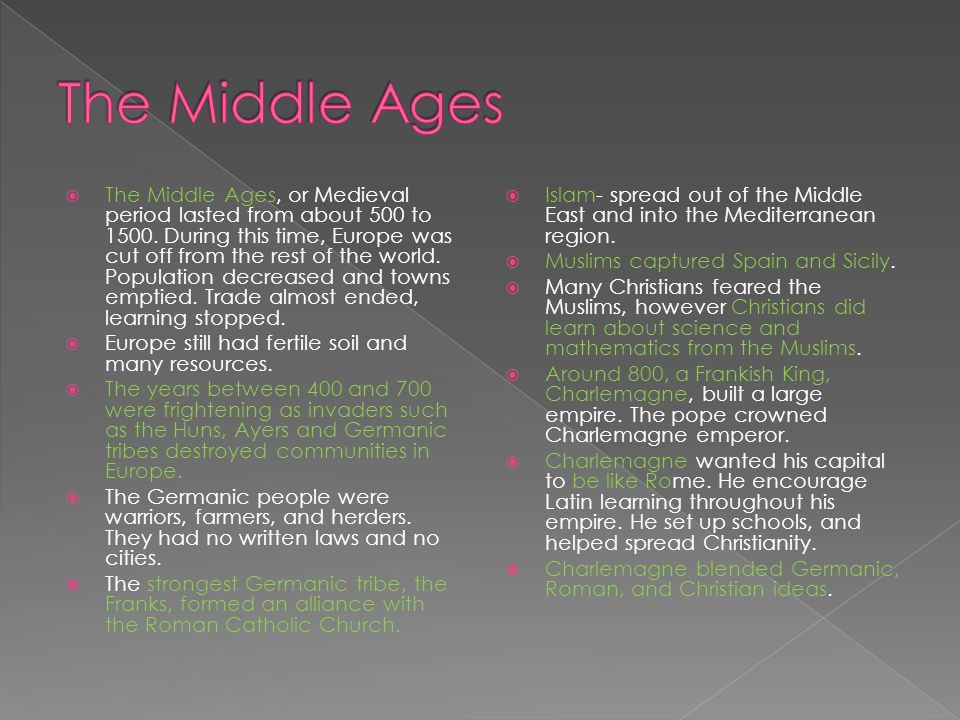  The Middle Ages, or Medieval period lasted from about 500 to 1500.