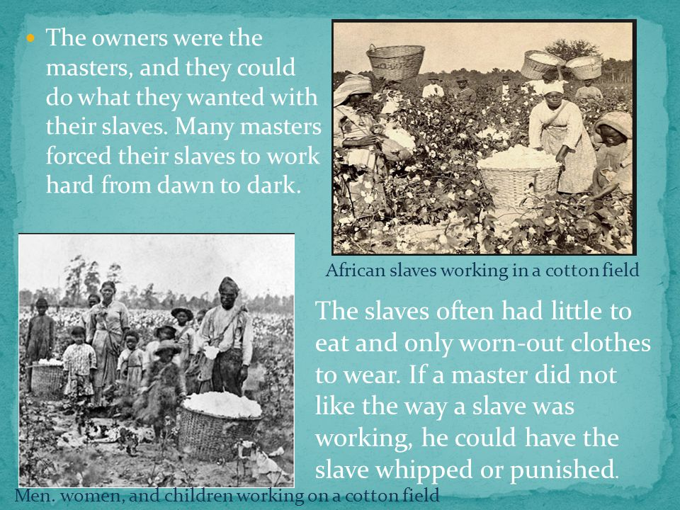 The owners were the masters, and they could do what they wanted with their slaves.
