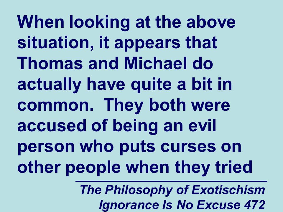The Philosophy of Exotischism Ignorance Is No Excuse 472 When looking at the above situation, it appears that Thomas and Michael do actually have quite a bit in common.
