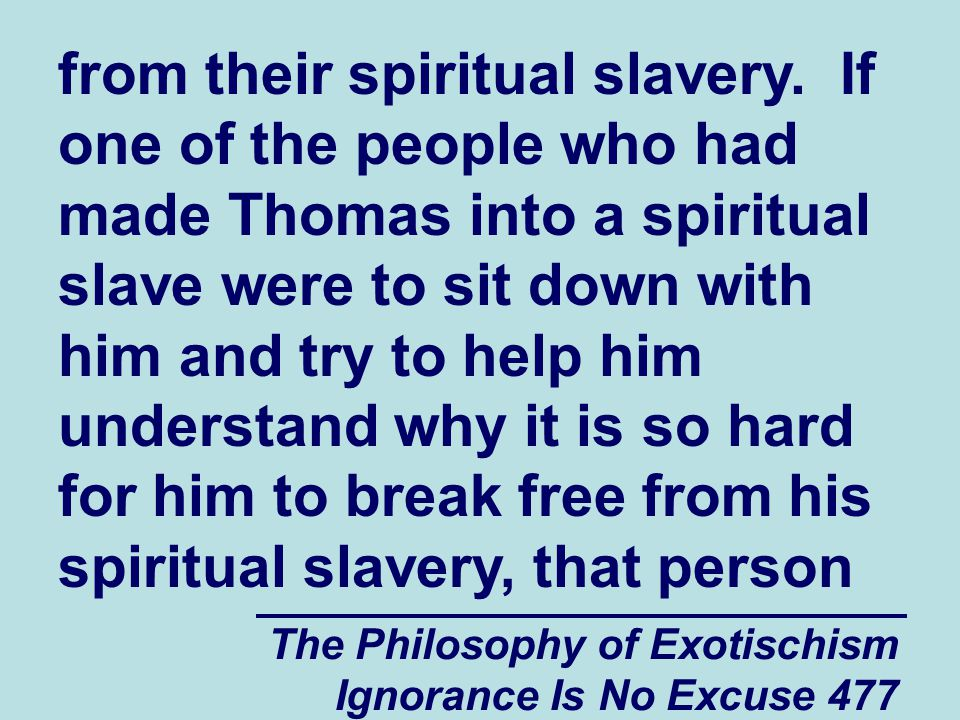 The Philosophy of Exotischism Ignorance Is No Excuse 477 from their spiritual slavery.
