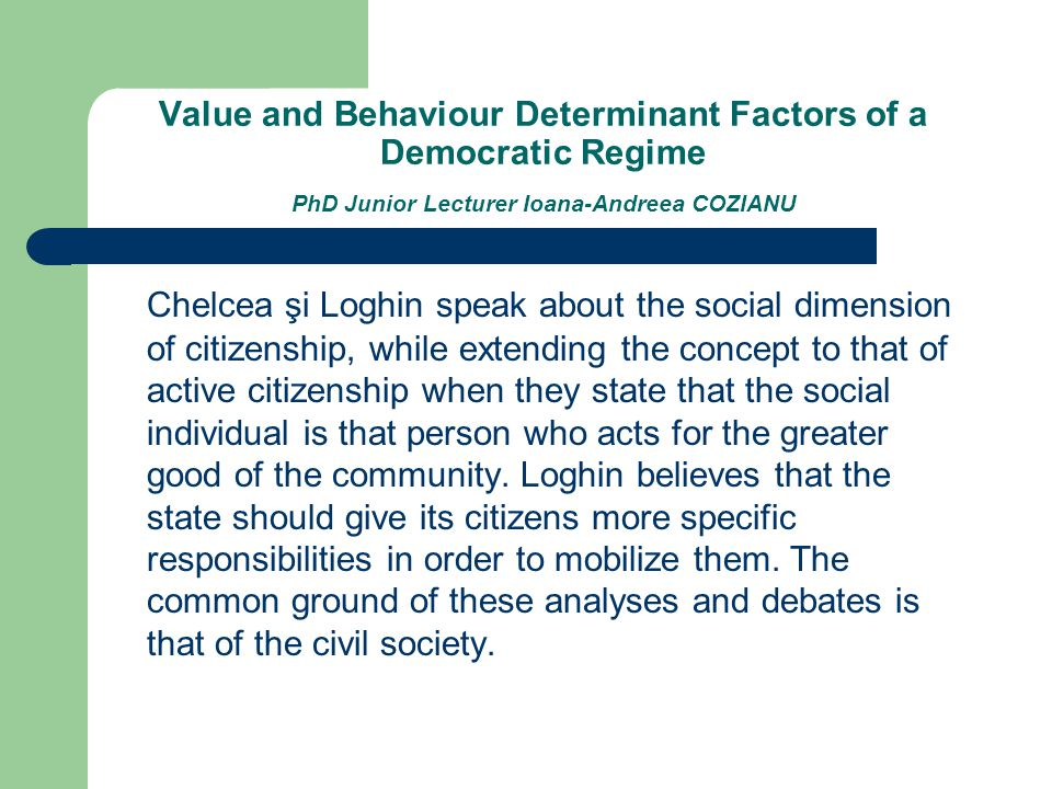 Value and Behaviour Determinant Factors of a Democratic Regime PhD Junior Lecturer Ioana-Andreea COZIANU Chelcea şi Loghin speak about the social dime