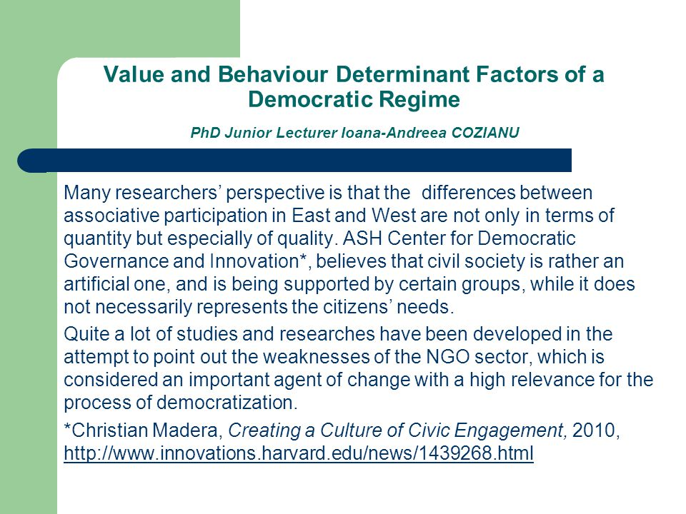 Value and Behaviour Determinant Factors of a Democratic Regime PhD Junior Lecturer Ioana-Andreea COZIANU Many researchers' perspective is that the dif