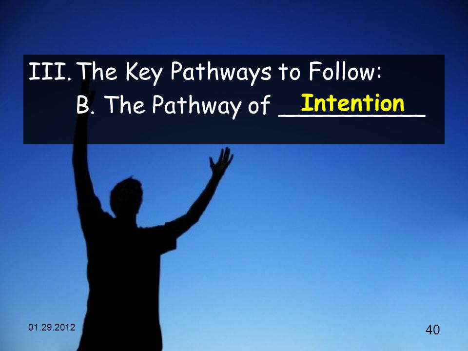 III.The Key Pathways to Follow: B. The Pathway of __________ Intention