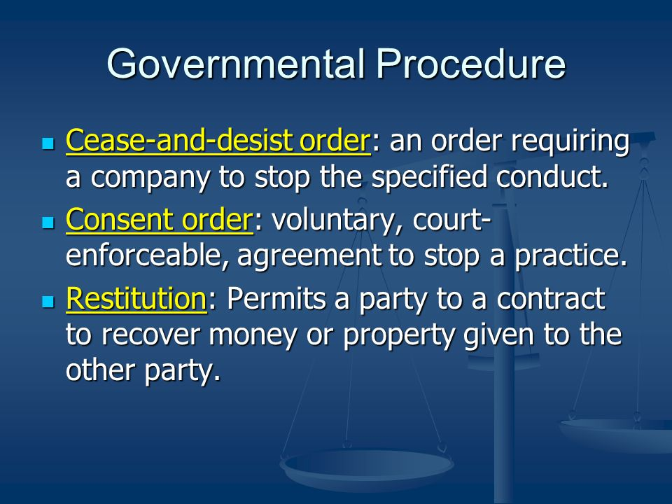 Governmental Procedure Cease-and-desist order: an order requiring a company to stop the specified conduct.