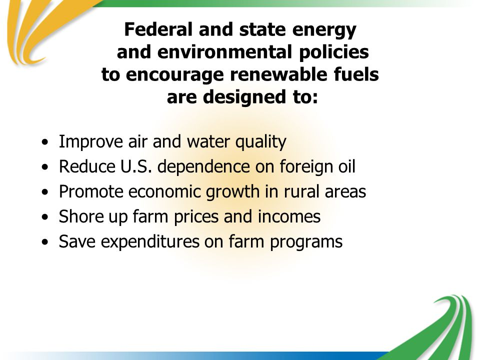 Federal and state energy and environmental policies to encourage renewable fuels are designed to: Improve air and water quality Reduce U.S.