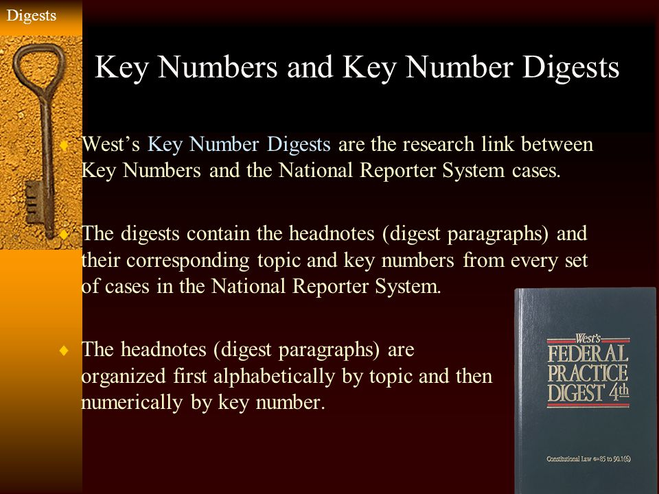 West's Key Number Digests  Using an on-point key number, you can find similar headnotes from other cases in any National Reporter System publication.