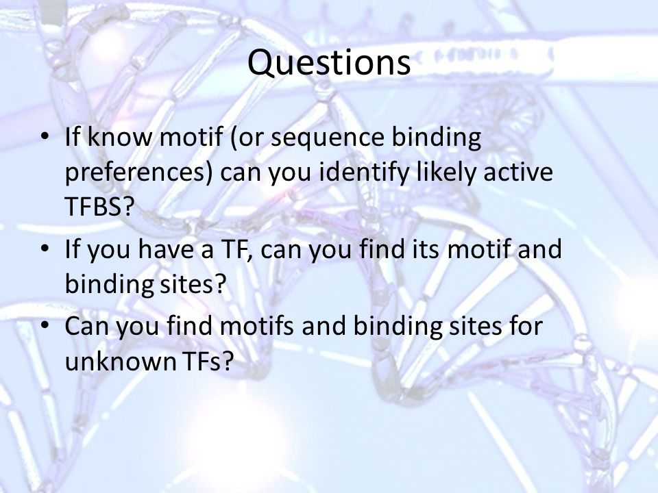 Questions If know motif (or sequence binding preferences) can you identify likely active TFBS.