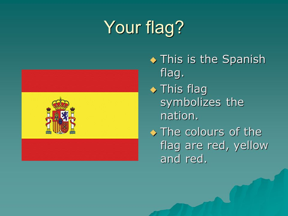 Your flag.  This is the Spanish flag.  This flag symbolizes the nation.