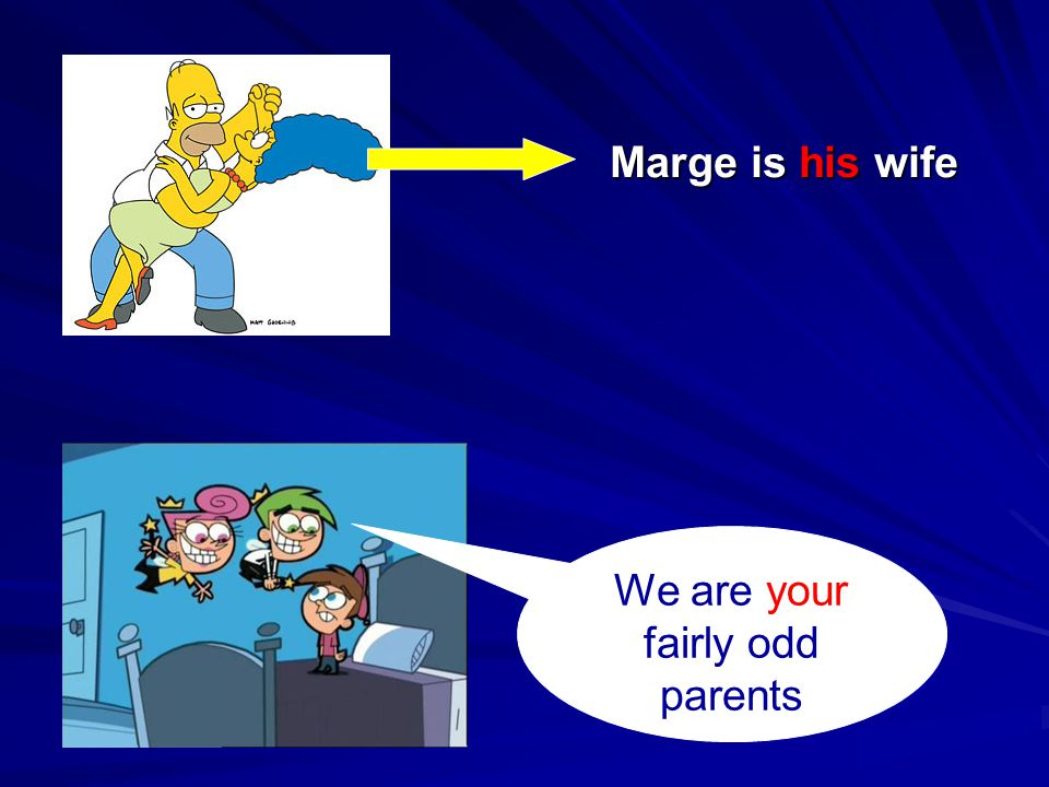 We are your fairly odd parents Marge is his wife