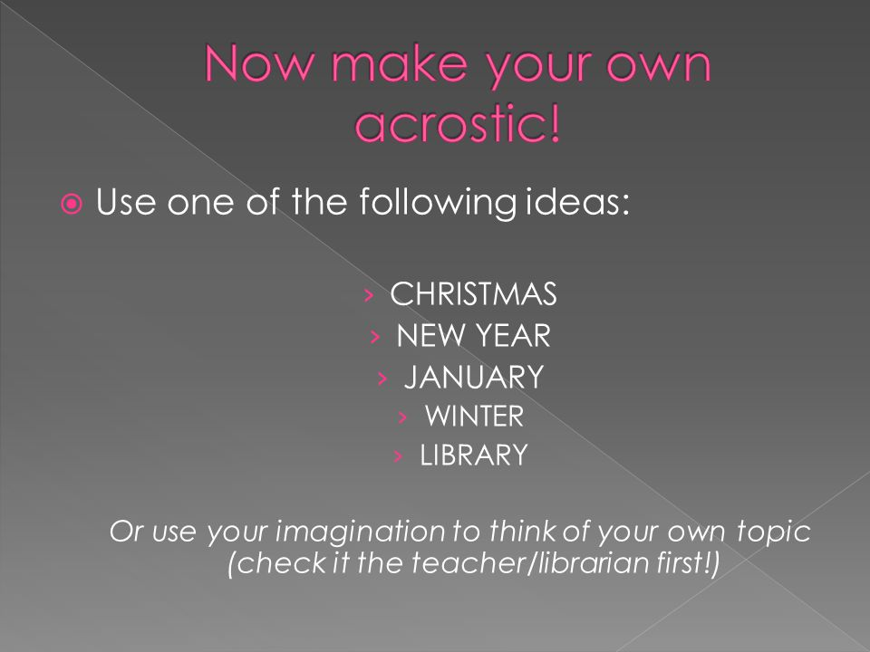  Use one of the following ideas: › CHRISTMAS › NEW YEAR › JANUARY › WINTER › LIBRARY Or use your imagination to think of your own topic (check it the