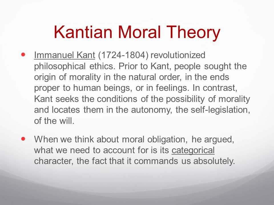 Kantian Moral Theory Immanuel Kant ( ) revolutionized philosophical ethics.