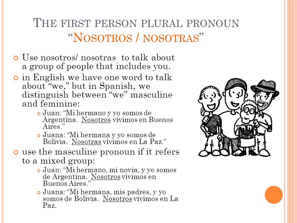 Use nosotros/ nosotras to talk about a group of people that includes you.