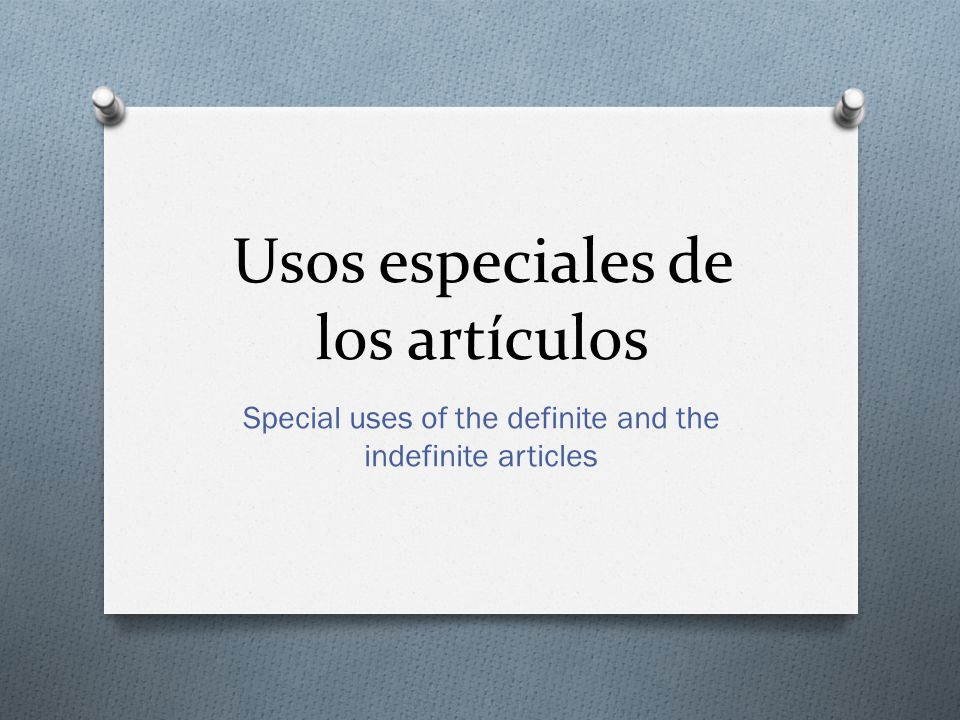 Usos especiales de los artículos Special uses of the definite and the indefinite articles
