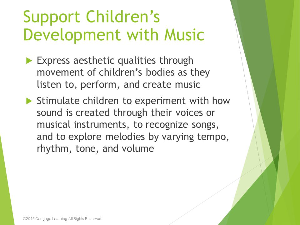 Support Children's Development with Music  Express aesthetic qualities through movement of children's bodies as they listen to, perform, and create m
