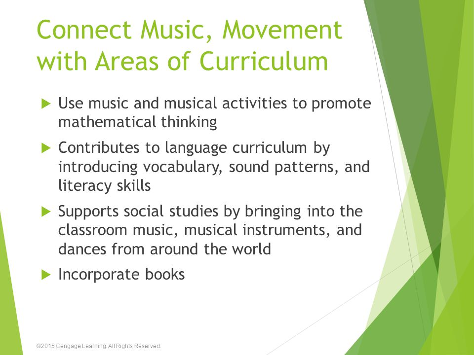 Connect Music, Movement with Areas of Curriculum  Use music and musical activities to promote mathematical thinking  Contributes to language curricu