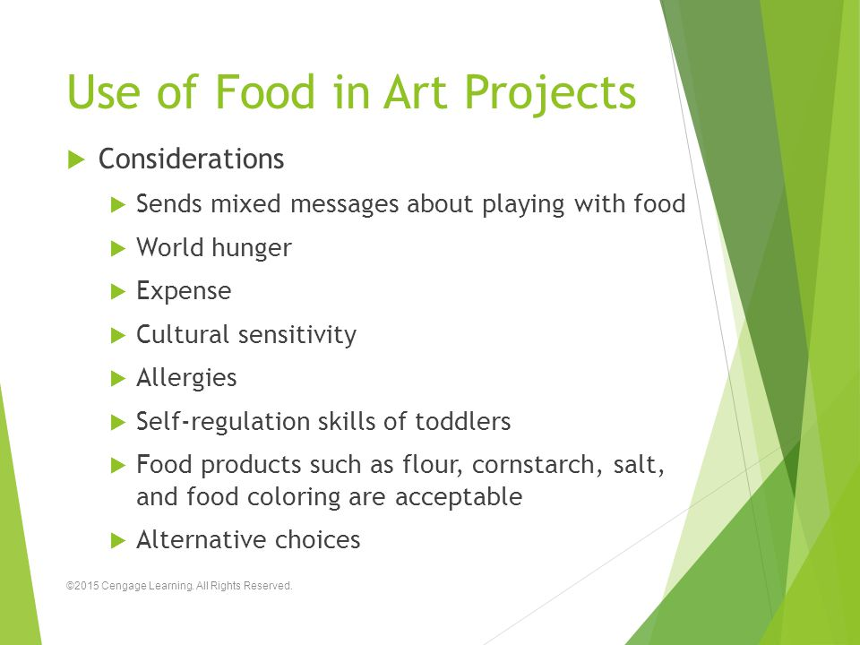 Use of Food in Art Projects  Considerations  Sends mixed messages about playing with food  World hunger  Expense  Cultural sensitivity  Allergie