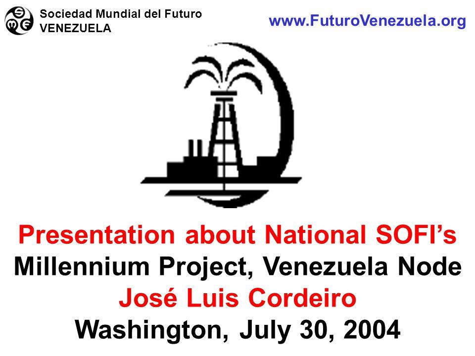 www.FuturoVenezuela.org Sociedad Mundial del Futuro VENEZUELA Presentation about National SOFI's Millennium Project, Venezuela Node José Luis Cordeiro Washington, July 30, 2004