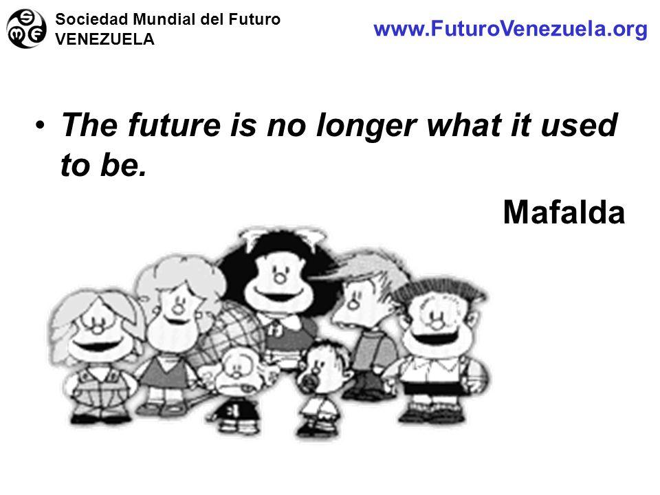 The future is no longer what it used to be. Mafalda www.FuturoVenezuela.org Sociedad Mundial del Futuro VENEZUELA