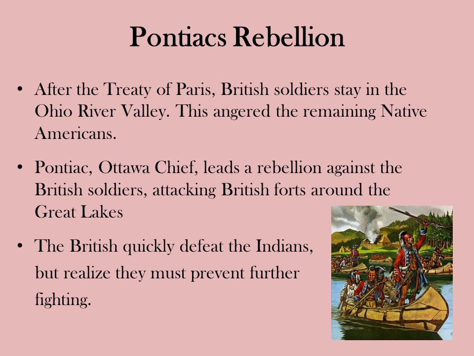 Pontiacs Rebellion After the Treaty of Paris, British soldiers stay in the Ohio River Valley.