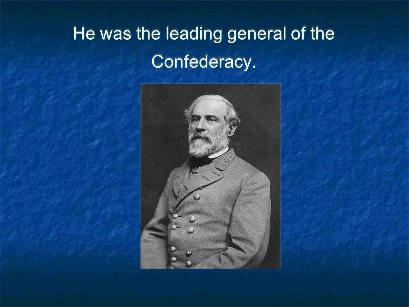 He was the leading general of the Confederacy.