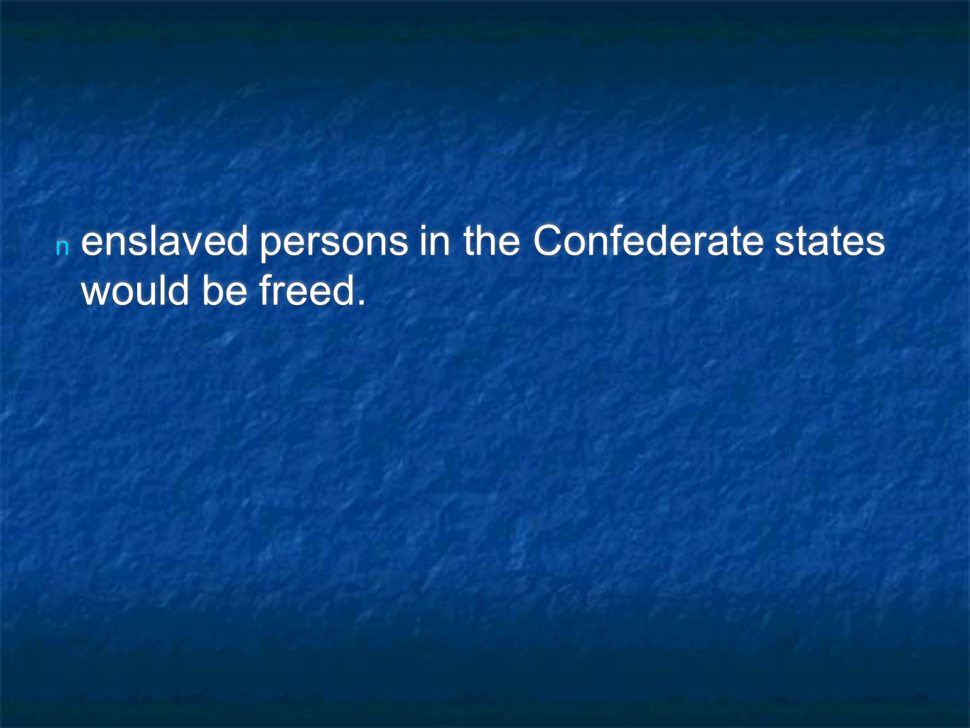 n enslaved persons in the Confederate states would be freed.