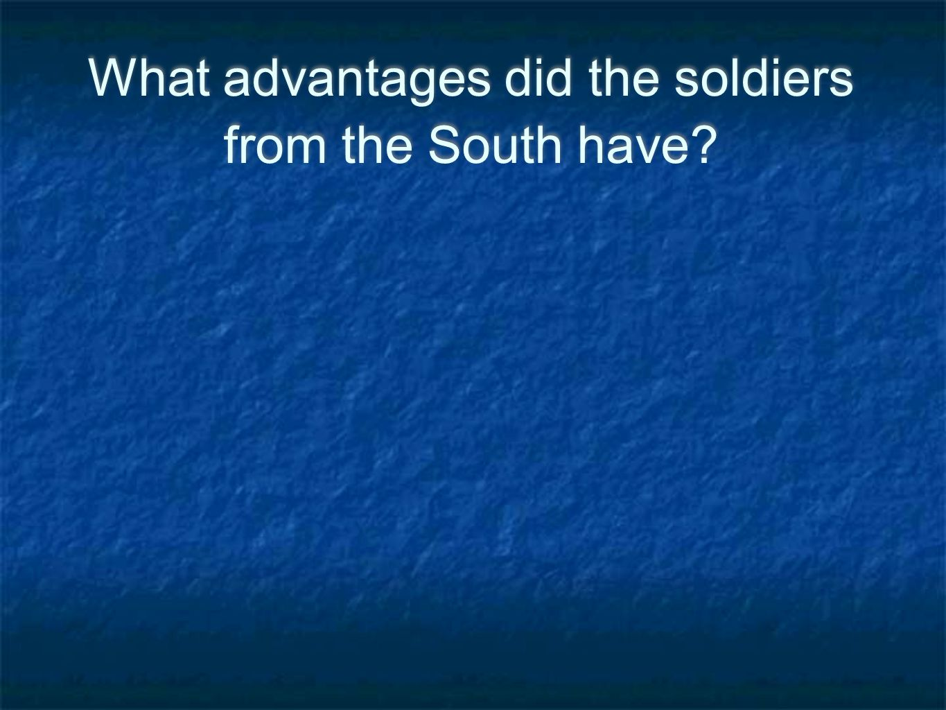 What advantages did the soldiers from the South have