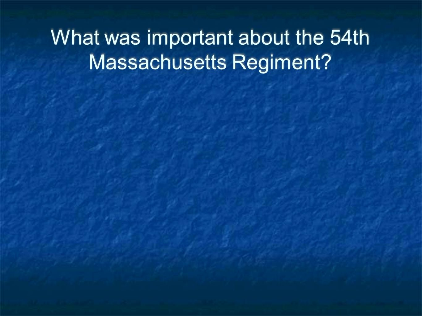 What was important about the 54th Massachusetts Regiment