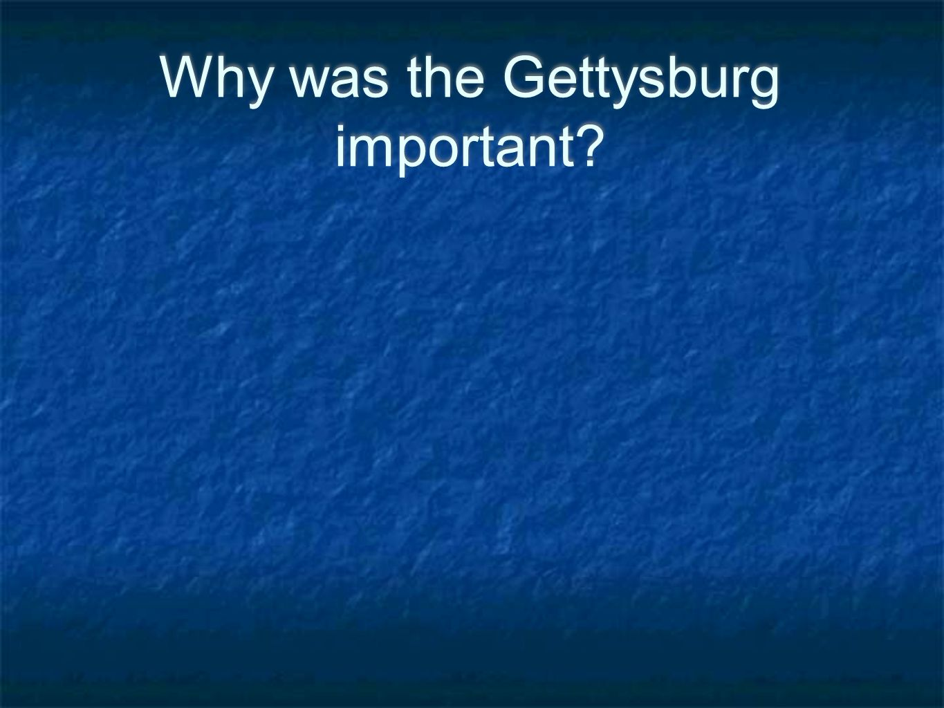Why was the Gettysburg important