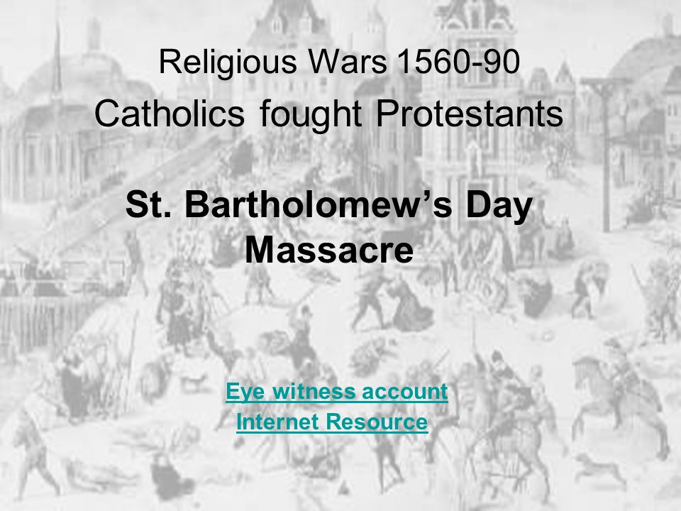 Catholics fought Protestants St.