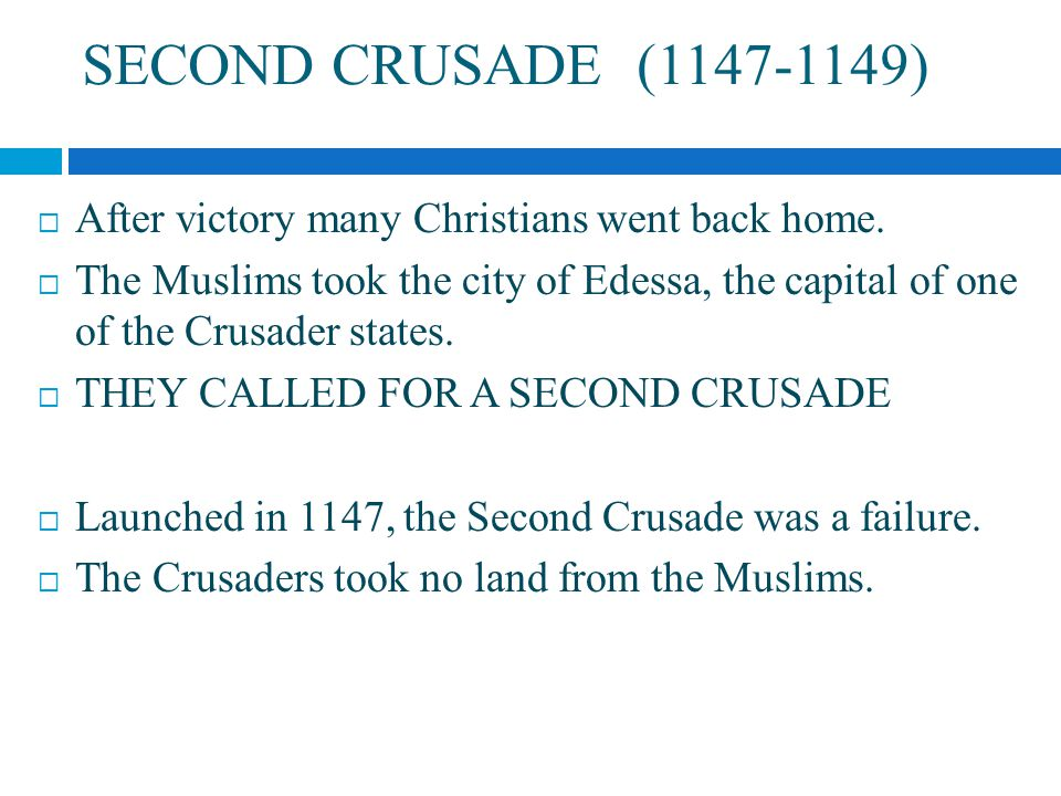 SECOND CRUSADE ( )  After victory many Christians went back home.