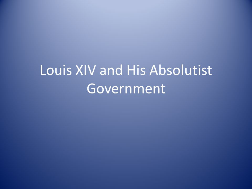 Louis XIV and His Absolutist Government