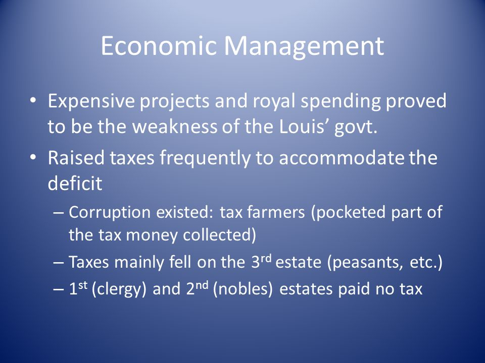 Economic Management Expensive projects and royal spending proved to be the weakness of the Louis' govt.