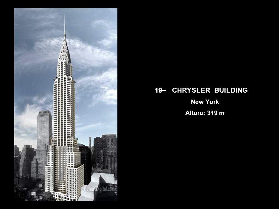 19– CHRYSLER BUILDING New York Altura: 319 m