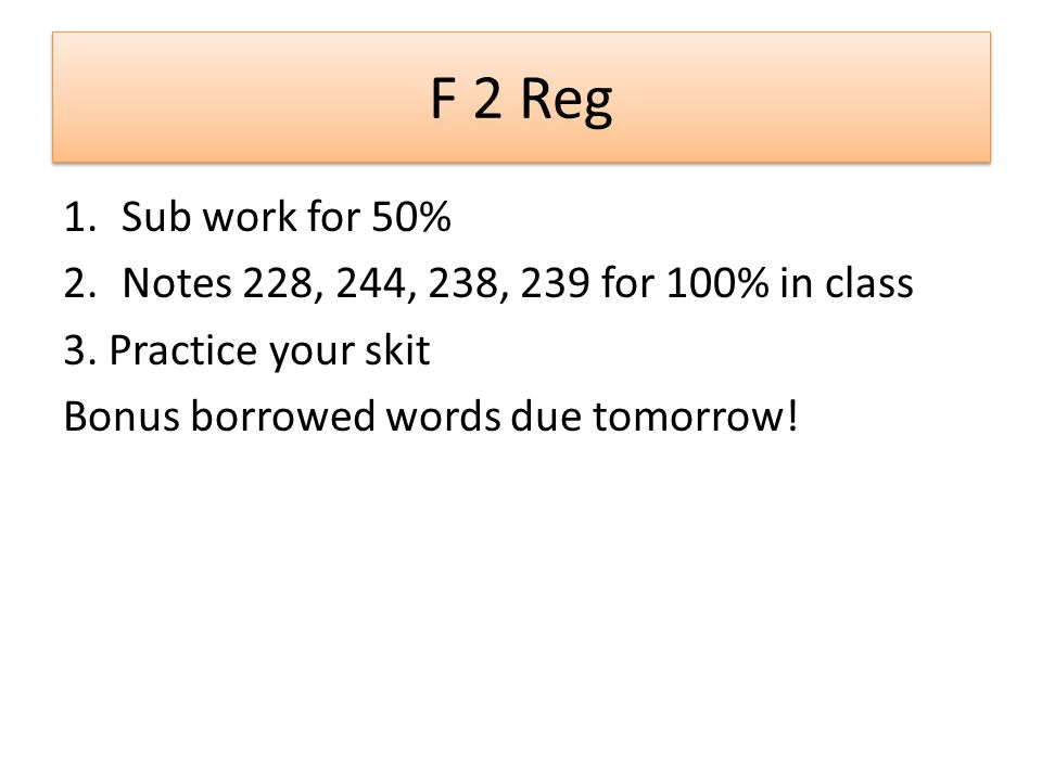 F 2 Reg 1.Sub work for 50% 2.Notes 228, 244, 238, 239 for 100% in class 3.