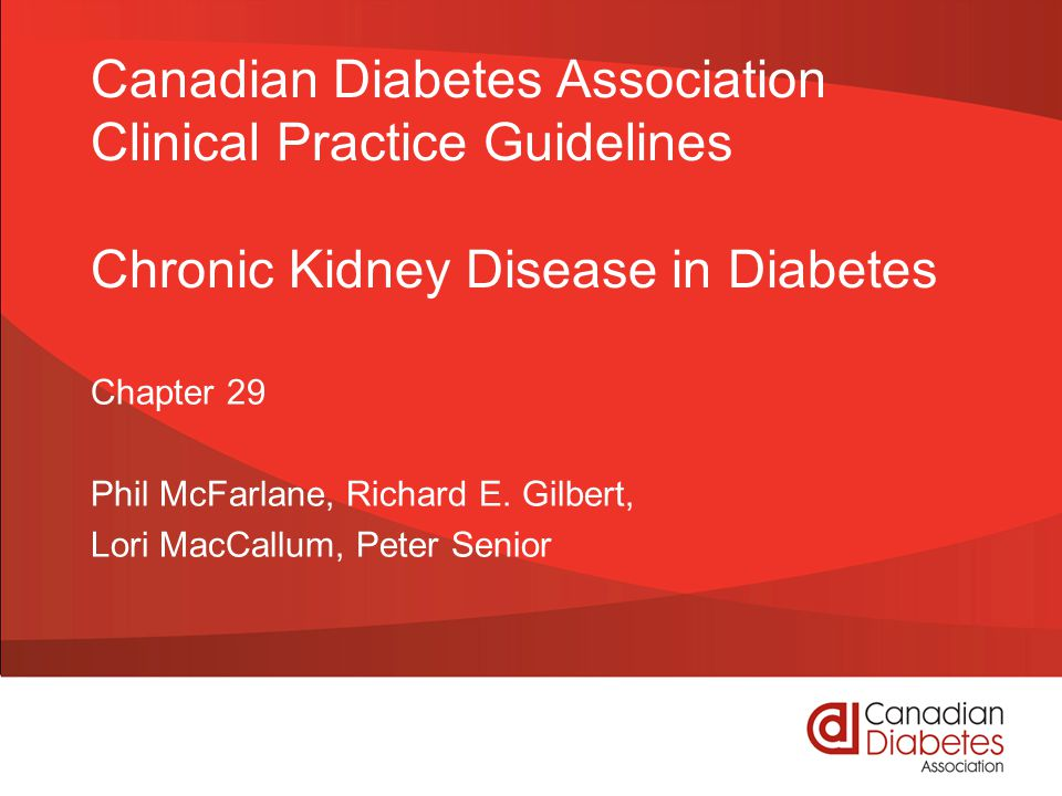 Canadian Diabetes Association Clinical Practice Guidelines Chronic Kidney Disease in Diabetes Chapter 29 Phil McFarlane, Richard E.