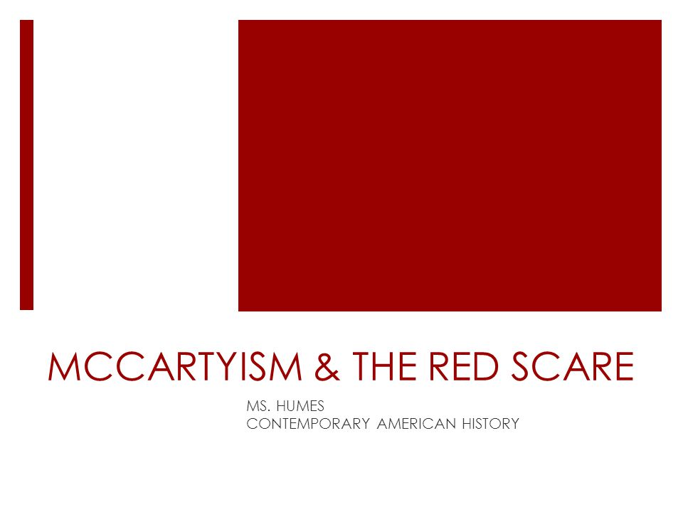 MCCARTYISM & THE RED SCARE MS. HUMES CONTEMPORARY AMERICAN HISTORY
