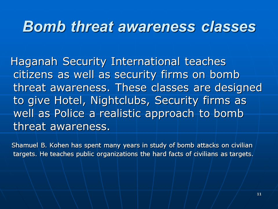 11 Bomb threat awareness classes Haganah Security International teaches citizens as well as security firms on bomb threat awareness.