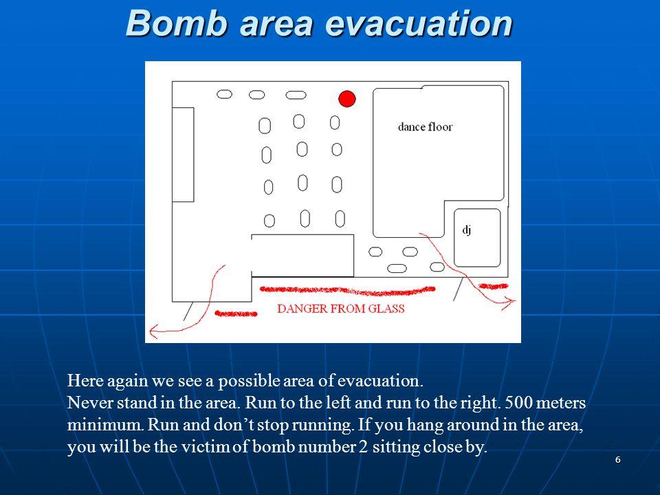6 Bomb area evacuation Here again we see a possible area of evacuation.