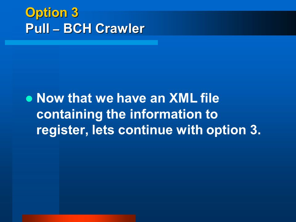 Option 3 Pull – BCH Crawler Now that we have an XML file containing the information to register, lets continue with option 3.