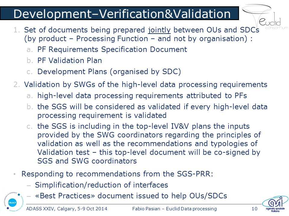 ADASS XXIV, Calgary, 5-9 Oct 2014Fabio Pasian – Euclid Data processing10 Development–Verification&Validation 1.Set of documents being prepared jointly