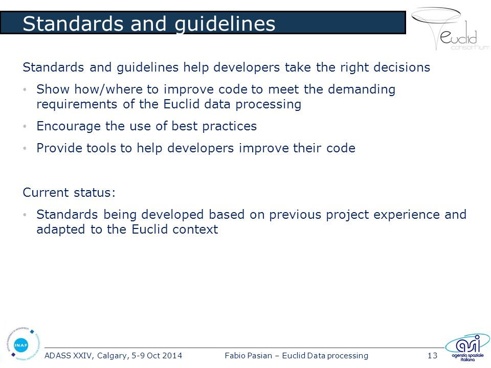 ADASS XXIV, Calgary, 5-9 Oct 2014Fabio Pasian – Euclid Data processing13 Standards and guidelines Standards and guidelines help developers take the ri